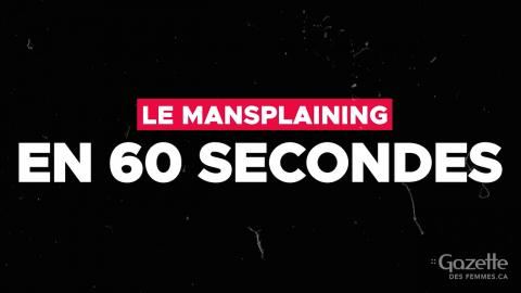 Le mansplaining en 60 secondes...